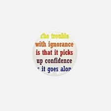 trouble_ignorance1 Mini Button