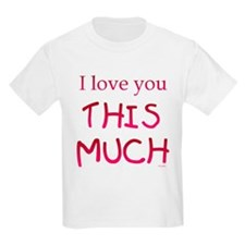 I Love You THIS MUCH Kids T-Shirt