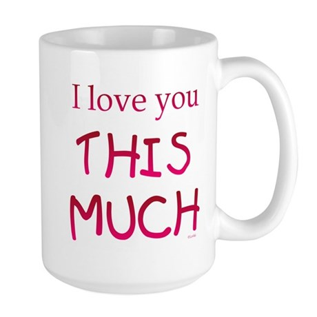 I Love You THIS MUCH Large Mug