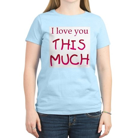 I Love You THIS MUCH Women's Pink T-Shirt