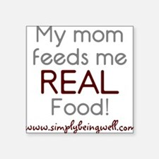 "My Mom feeds me REAL Food 2 Square Sticker 3"" x 3"""