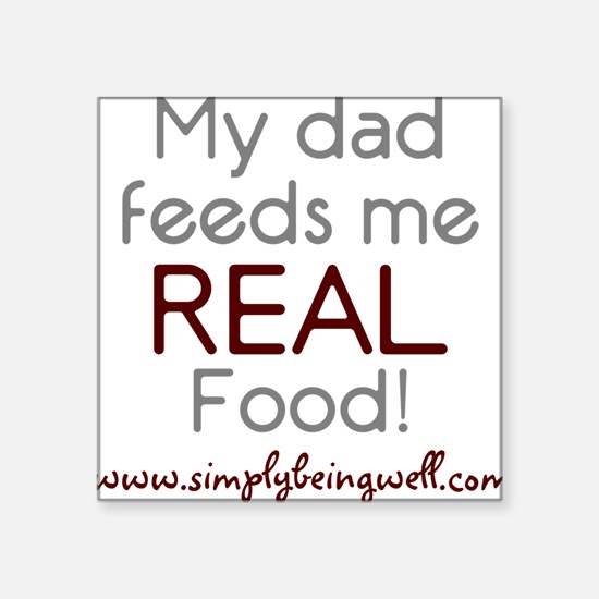 "My Dad Feeds Me REAL Food 2 Square Sticker 3"" x 3"""