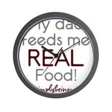 My Dad Feeds Me REAL Food 200 Wall Clock