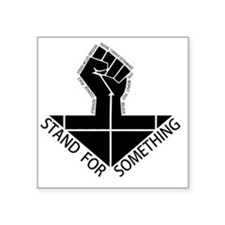 "stand for something Square Sticker 3"" x 3"""