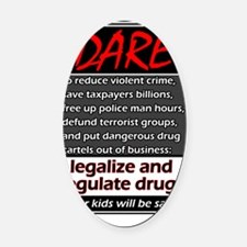 Dare-legalize-drugs Oval Car Magnet