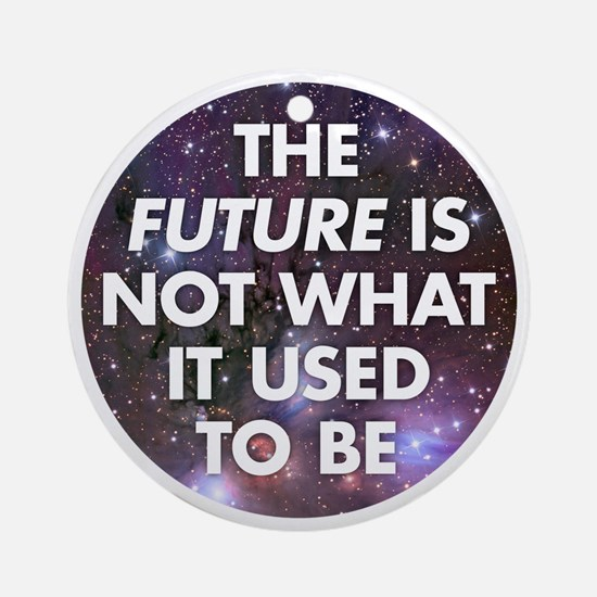 the future is not what it used to b Round Ornament
