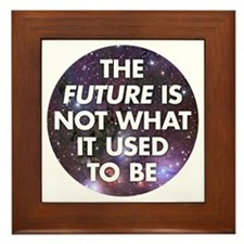the future is not what it used to be t Framed Tile