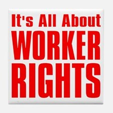 Its all about Worker Rights red  font Tile Coaster