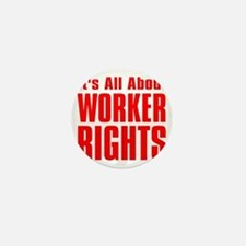 Its all about Worker Rights red  font Mini Button