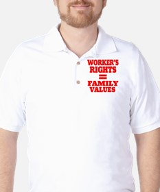 WORKERS RIGHTS EQUAL FAMILY VALUES T-Shirt