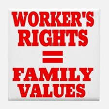 WORKERS RIGHTS EQUAL FAMILY VALUES Tile Coaster