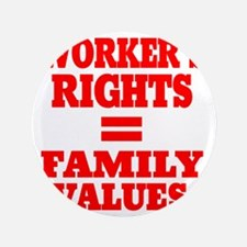 """WORKERS RIGHTS EQUAL FAMILY VALUES 3.5"""" Button"""