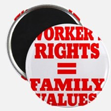 WORKERS RIGHTS EQUAL FAMILY VALUES Magnet