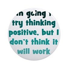 positive-thinking1 Round Ornament