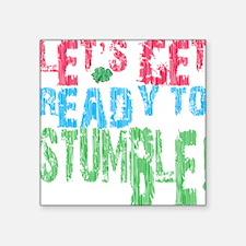 "LETSGETREADYTOSTUMBLE Square Sticker 3"" x 3"""