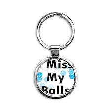 I Miss My Balls Round Keychain