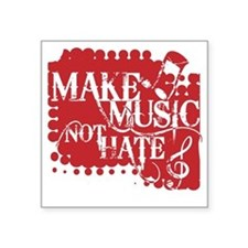 "make-music-not-hate-red.gif Square Sticker 3"" x 3"""