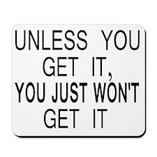 10x8unless_you_get_it Mousepad