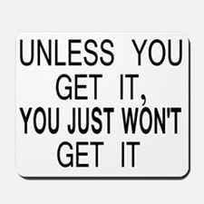 10x8unless_you_get_it Mousepad