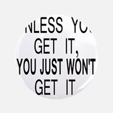 "10unless_you_get_it 3.5"" Button"