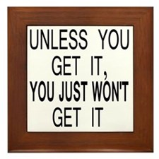 10unless_you_get_it Framed Tile