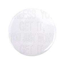 "neg2_unless_you_get_it 3.5"" Button"