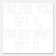 "neg2_unless_you_get_it Square Car Magnet 3"" x 3"""