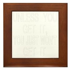neg2_unless_you_get_it Framed Tile