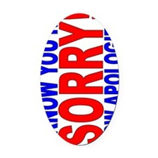 I Know Youre Sorry 1 (side) Oval Car Magnet