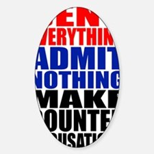 Deny everything-1 Sticker (Oval)