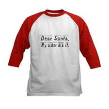 Dear Santa, My Sister Did It Baseball Jersey