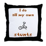 i do all my own stunts Throw Pillow