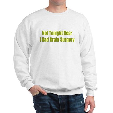 Not Tonight Brain Surgery Sweatshirt