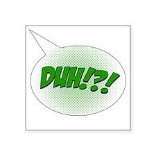 "duh Square Sticker 3"" x 3"""
