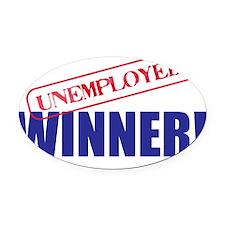 Unemployed_Winner Oval Car Magnet