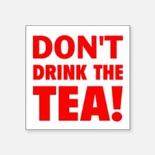 """dont drink the tea red Square Sticker 3"""" x 3"""""""