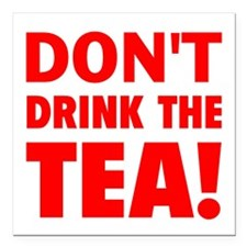 "dont drink the tea red Square Car Magnet 3"" x 3"""
