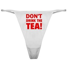 dont drink the tea red Classic Thong