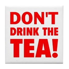 dont drink the tea red Tile Coaster