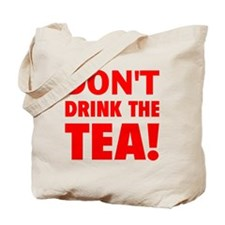 dont drink the tea red Tote Bag