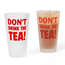 dont drink the tea red Drinking Glass