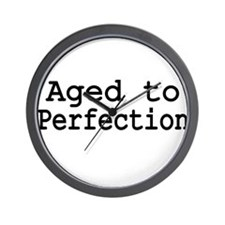Aged to Perfection Wall Clock