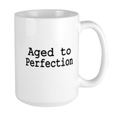 Aged to Perfection Mugs