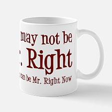 Mr Right Now Mug