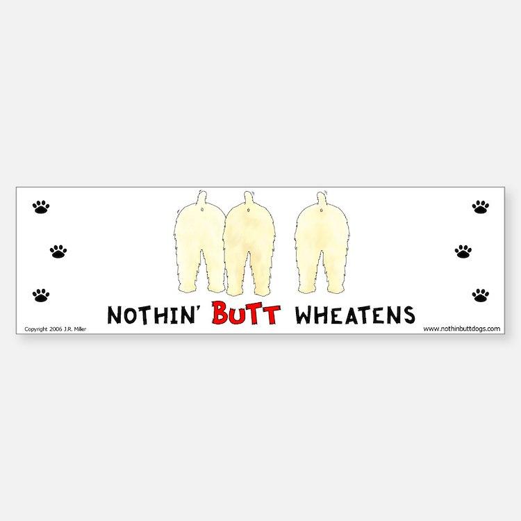 Nothin' Butt Wheatens Bumper Bumper Bumper Sticker