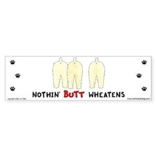 Nothin' Butt Wheatens Bumper Bumper Sticker