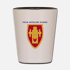 DUI-FIELD ARTILLERY SCHOOL  WITH TEXT Shot Glass