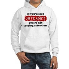 If you're not outraged... Hoodie