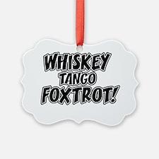 WhiskeyTangoFoxtrot Ornament