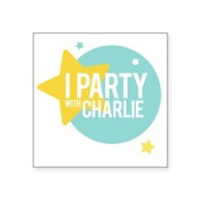 "I PARTY WITH CHARLIE Square Sticker 3"" x 3"""